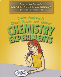 Janice VanCleave's Crazy, Kooky, and Quirky Chemistry Experiments
