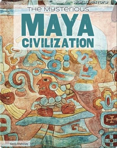 The Mysterious Maya Civilization