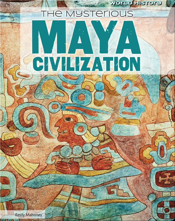 The Mysterious Maya Civilization