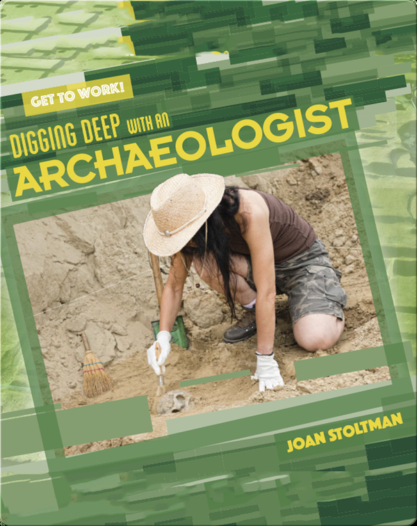 Digging Deep with an Archaeologist