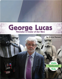 George Lucas: Filmmaker & Creator of Star Wars