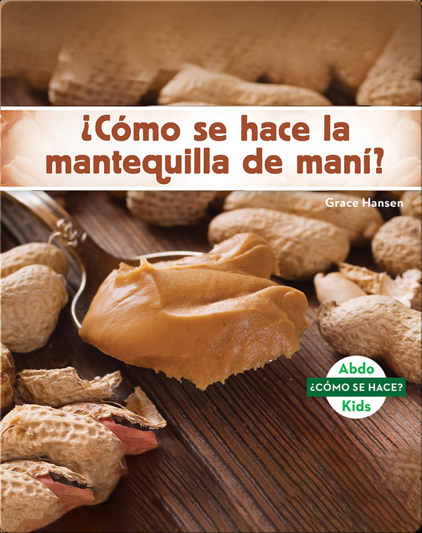 ¿Cómo se hace la mantequilla de maní?