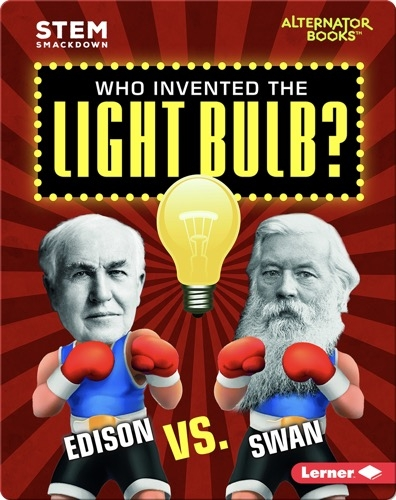 Who Invented the Light Bulb?: Edison vs. Swan