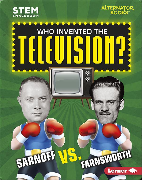Who Invented the Television?: Sarnoff vs. Farnsworth