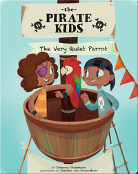 The Pirate Kids: The Very Quiet Parrot