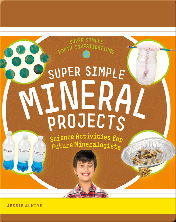 Super Simple Mineral Projects: Science Activities for Future Mineralogists