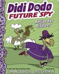 Didi Dodo, Future Spy: Recipe for Disaster