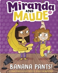 Miranda and Maude #2: Banana Pants!