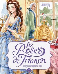 Les Roses de Trianon: Roselys au service de la reine