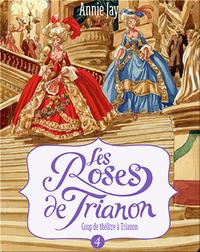 Les Roses de Trianon: Coup de théâtre à Trianon