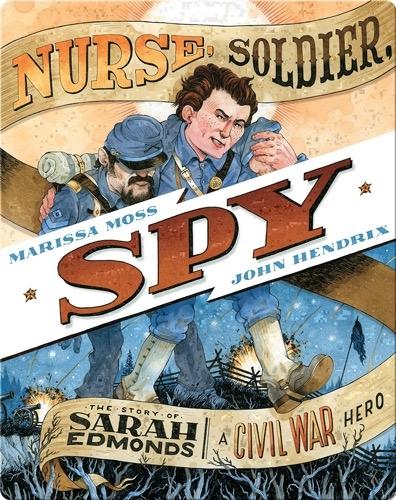 Nurse, Soldier, Spy: The Story of Sarah Edmonds, a Civil War Hero