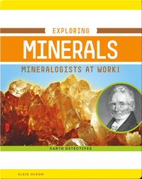 Exploring Minerals: Mineralogists at Work!