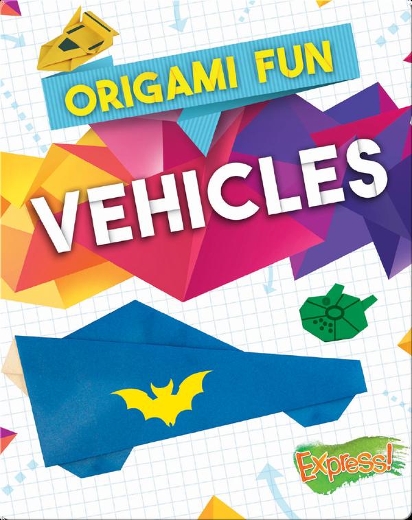 Origami Fun: Vehicles