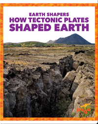 Earth Shapers: How Tectonic Plates Shaped Earth