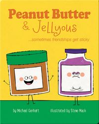 Peanut Butter and Jellyous: ...sometimes friendships get sticky