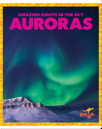 Amazing Sights in the Sky: Auroras