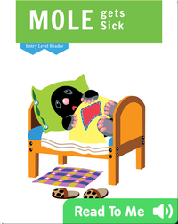 Entry Level Readers: Mole Gets Sick