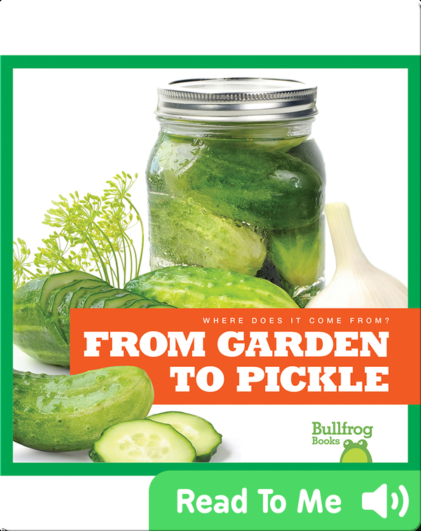 Where Does It Come From?: From Garden to Pickle