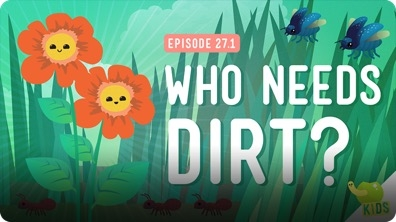 Crash Course Kids: Who Needs Dirt?