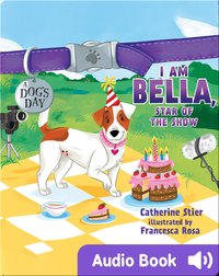 A Dog's Day: I Am Bella, Star of the Show