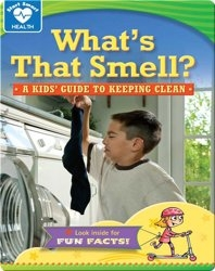 What's that Smell?: A kids' guide to keeping clean