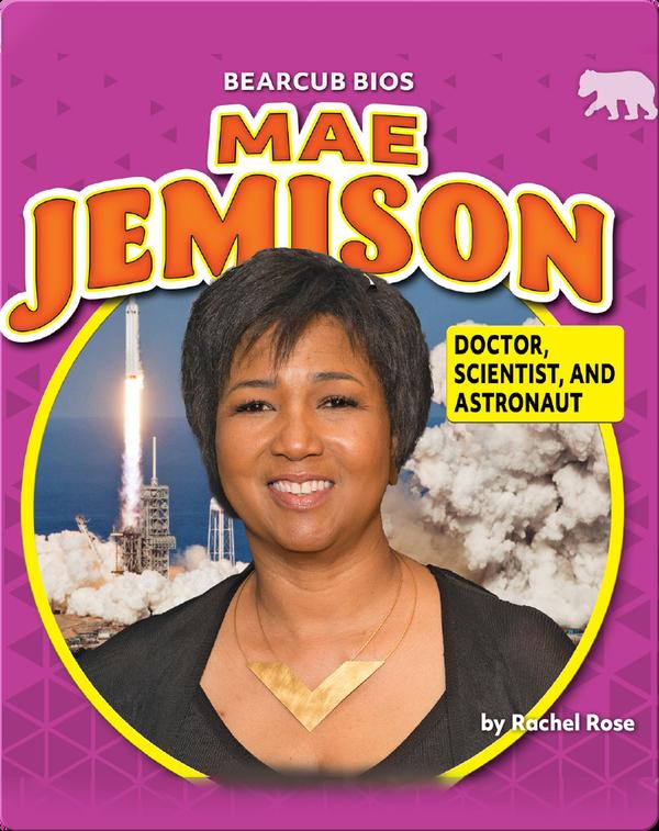 Mae Jemison: Doctor, Scientist, and Astronaut