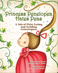 Princess Penelopea Hates Peas: A Tale of Picky Eating and Catastropeas