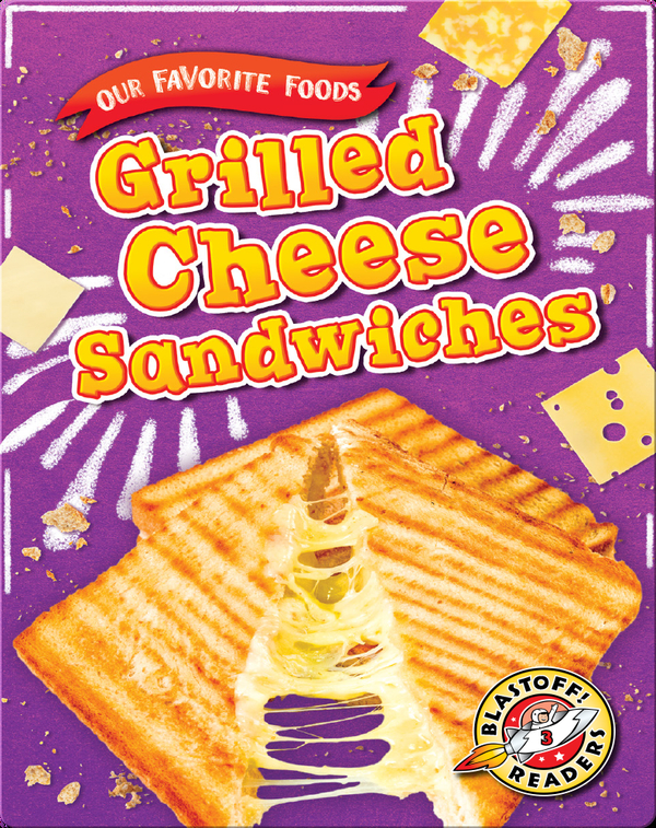 Our Favorite Foods: Grilled Cheese Sandwiches