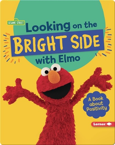 Looking on the Bright Side with Elmo: A Book about Positivity