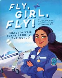 Fly, Girl, Fly!: Shaesta Waiz Soars Around the World