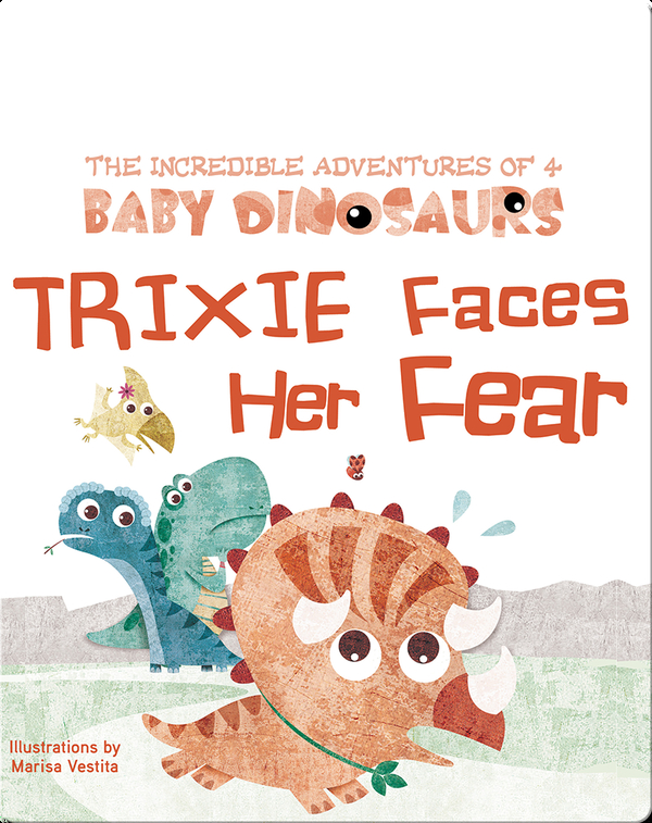 The Incredible Adventures of 4 Baby Dinosaurs: Trixie Faces Her Fear