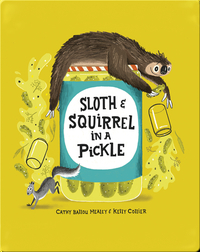 Sloth and Squirrel in a Pickle