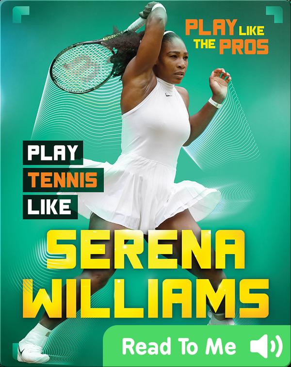 Play Like the Pros: Play Tennis Like Serena Williams