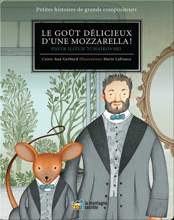 Le Gout Délicieux D'une Mozzarella!: Petites histoires de grands compositeurs