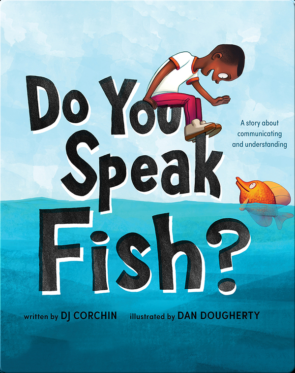 Do You Speak Fish?: A Story About Communicating And Understanding