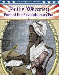 Phillis Wheatley: Poet of the Revolutionary Era