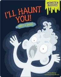 I'll Haunt You!: Meet a Ghost
