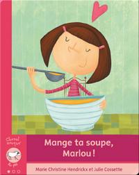 Mange ta soupe, Marlou!