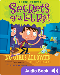 Secrets of a Lab Rat #1: No Girls Allowed (Dogs Okay)
