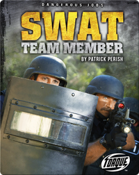 Dangerous Jobs: SWAT Team Member