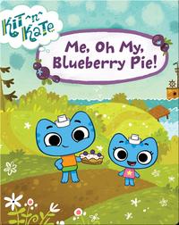 Kit ^n^ Kate: Me, Oh My, Blueberry Pie!