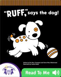 RUFF, says the dog!