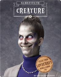 Tales From Lovecraft Middle School Book 4: Substitute Creature