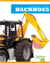 Machines At Work: Backhoes