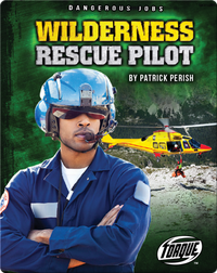 Dangerous Jobs: Wilderness Rescue Pilot