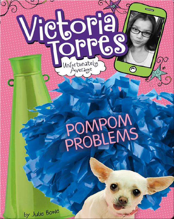 Victoria Torres, Unfortunately Average: Pompom Problems