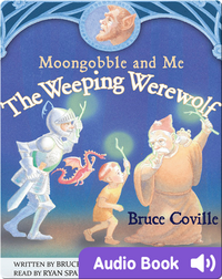 Moongobble and Me: The Weeping Werewolf