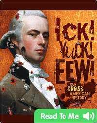 Ick! Yuck! Eew!: Our Gross American History