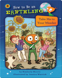 How to Be an Earthling: Take Me to Your Weeder