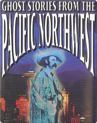 Ghost Stories from the Pacific Northwest